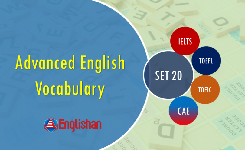 Advanced Vocabulary for Printable Flashcards Set 20 PDF IELTS,TOEFL, TOEIC , GRE ,CSS, UPSC and other language exam.