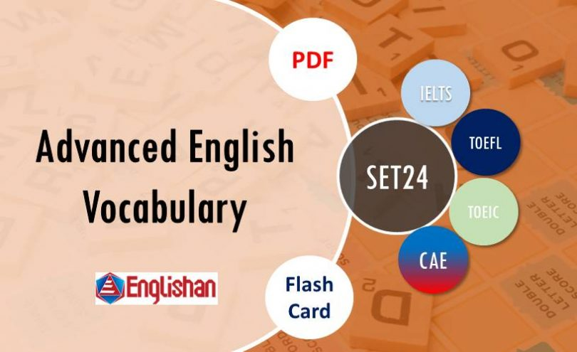 Advanced Vocabulary for Printable Flashcards Set 24 PDF IELTS,TOEFL, TOEIC , GRE ,CSS, UPSC and other language exam.