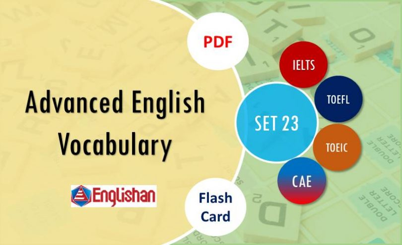 Advanced Vocabulary for Printable Flashcards Set 23 PDF IELTS,TOEFL, TOEIC , GRE ,CSS, UPSC and other language exam.