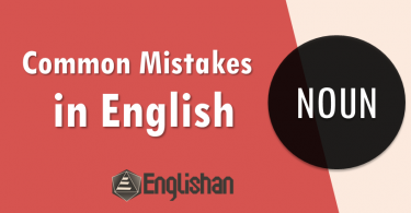 Common mistakes in English in the use of NOUN with complete reasoning and correct usage. Common errors made in using nouns and their correction