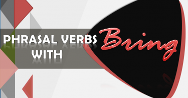 Phrasal Verbs with Bring with example sentences and meanings
